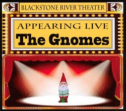 Appearing Live � The Gnomes � at the BRT
